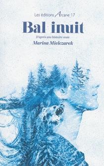 Bal inuit : d'après une histoire vraie - MarinaMielczarek