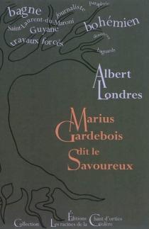 Marius Gardebois dit le Savoureux : littérature - AlbertLondres