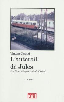L'autorail de Jules : une histoire du petit train du Florival - VincentConrad