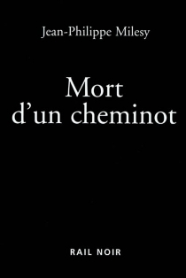 Mort d'un cheminot - Jean-PhilippeMilesy