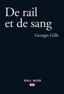 De rail et de sang - GeorgesGille