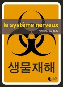 Le système nerveux - NathanLarson