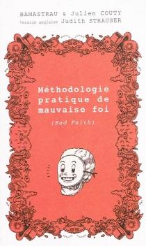 Méthodologie pratique de mauvaise foi ou La mauvaise foi portée au rang des beaux-arts - Bamastrau