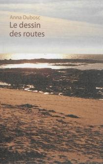 Le dessin des routes - AnnaDubosc