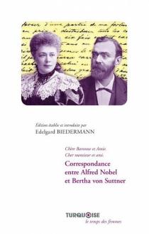 Correspondance entre Alfred Nobel et Bertha von Suttner : chère baronne et amie, cher monsieur et ami - AlfredNobel