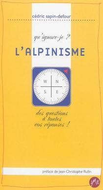 L'alpinisme : qu'ignore-je ? : des questions à toutes vos réponses ! - CédricSapin-Defour