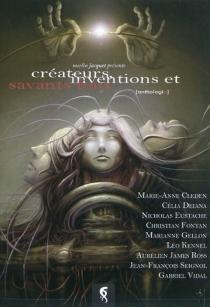 Créateurs, inventions et savants fous : anthologie -