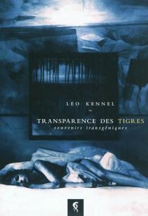 Transparence des tigres : souvenirs transgéniques : novella - LéoKennel