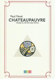 Châteaupauvre : voyage au dernier pays breton - PaulFéval