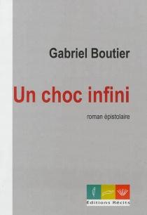 Un choc infini : roman épistolaire - GabrielBoutier