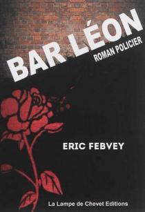 Bar Léon : roman policier - EricFebvey