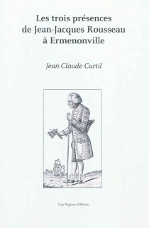 Les trois présences de Jean-Jacques Rousseau à Ermenonville| The three presences of Jean-Jacques Rousseau at Ermenonville - Jean-Claude Curtil