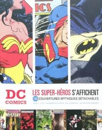 DC comics : les super-héros s'affichent : 100 couvertures mythiques détachables -