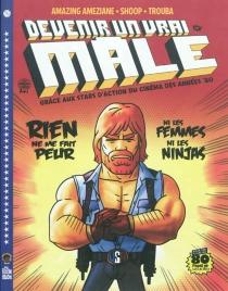 Devenir un vrai mâle : grâce aux stars d'action du cinéma des années 80 - AmazingAméziane