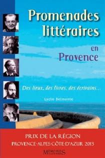 Promenades littéraires en Provence : des lieux, des livres, des écrivains... - LydieBelmonte