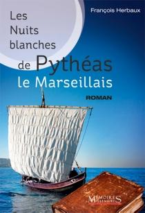 Les nuits blanches de Pythéas le Marseillais - FrançoisHerbaux