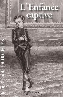 L'enfance captive - Jean-ClaudeDorchies