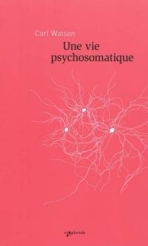Une vie psychosomatique - CarlWatson