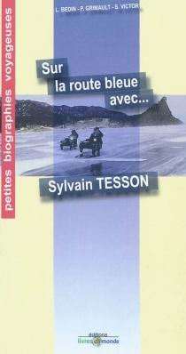 Sur la route bleue avec... Sylvain Tesson - LionelBedin