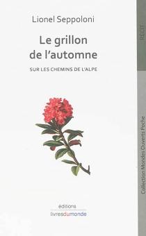 Le grillon de l'automne : sur les chemins de l'Alpe - LionelSeppoloni