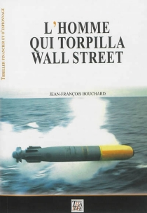 L'homme qui torpilla Wall Street - Jean-FrançoisBouchard