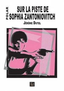 Sur la piste de Sophia Zantoniovitch - JérômeDutel