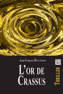 L'or de Crassus - Jean-FrançoisBouchard