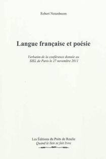 Langue française et poésie : verbatim de la conférence donnée au SIEL de Paris le 27 novembre 2011| Suivi de La poésie classique : rappel des règles de la prosodie classique - RobertNotenboom