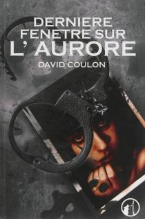 Dernière fenêtre sur l'aurore - DavidCoulon