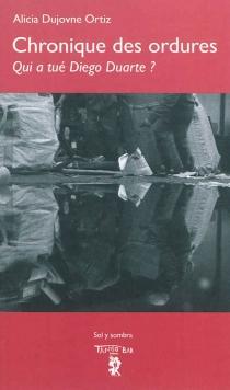 Chronique des ordures : qui a tué Diego Duarte ? - AliciaDujovne Ortiz