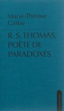 R.S. Thomas, poète des paradoxes - Marie-ThérèseCastay