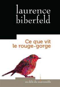Ce que vit le rouge-gorge - LaurenceBiberfeld