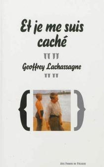 Et je me suis caché - GeoffreyLachassagne