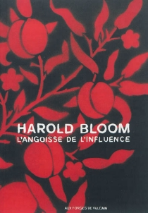 L'angoisse de l'influence - Harold Bloom