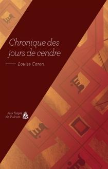 Chronique des jours de cendre - LouiseCaron