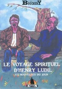 Le voyage spirituel d'Henry Ludil : et nouvelles du jour - SébastienBouchery