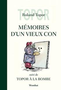 Mémoires d'un vieux con| Suivi de Topor à la bombe - RolandTopor