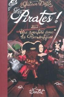 Les pirates ! dans une aventure avec les romantiques ou Prométhée contre l'abominable champignon - GideonDefoe