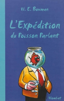 L'expédition du poisson parlant - William Ernest Bowman