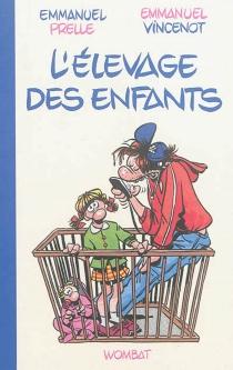 L'élevage des enfants : guide professionnel pour parents amateurs - EmmanuelPrelle
