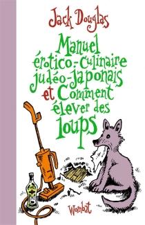 Manuel érotico-culinaire judéo-japonais et comment élever des loups - JackDouglas