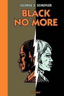 Black no more : ou le récit d'étranges et merveilleux travaux scientifiques au pays de la liberté entre 1933 et 1940 après J.-C. - George S.Schuyler