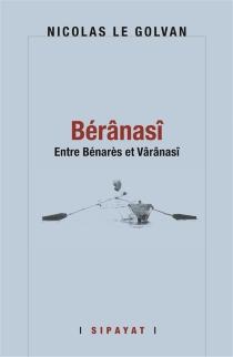 Bérânasî : entre Bénarès et Vârânasî - NicolasLe Golvan