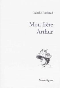 Mon frère Arthur - IsabelleRimbaud