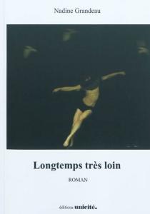 Longtemps très loin - NadineGrandeau