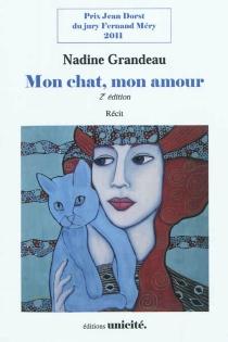 Mon chat, mon amour : récit - NadineGrandeau
