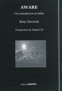 Aware : une introduction au haïku - Betty Drevniok