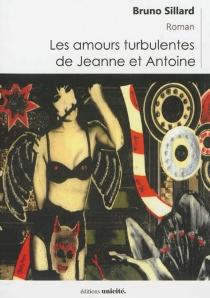 Les amours turbulentes de Jeanne et Antoine - BrunoSillard