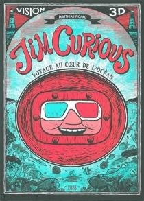 Jim Curious : voyage au coeur de l'océan - MatthiasPicard