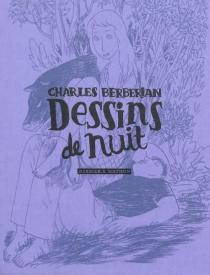 Dessins de nuit - CharlesBerbérian